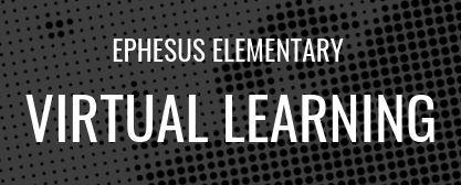 Ephesus Elementary Virtual Learning Site